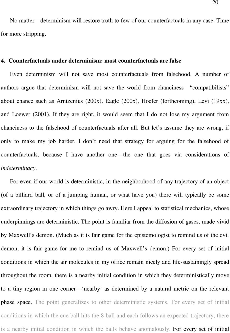 A number of authors argue that determinism will not save the world from chanciness compatibilists about chance such as Arntzenius (200x), Eagle (200x), Hoefer (forthcoming), Levi (19xx), and Loewer