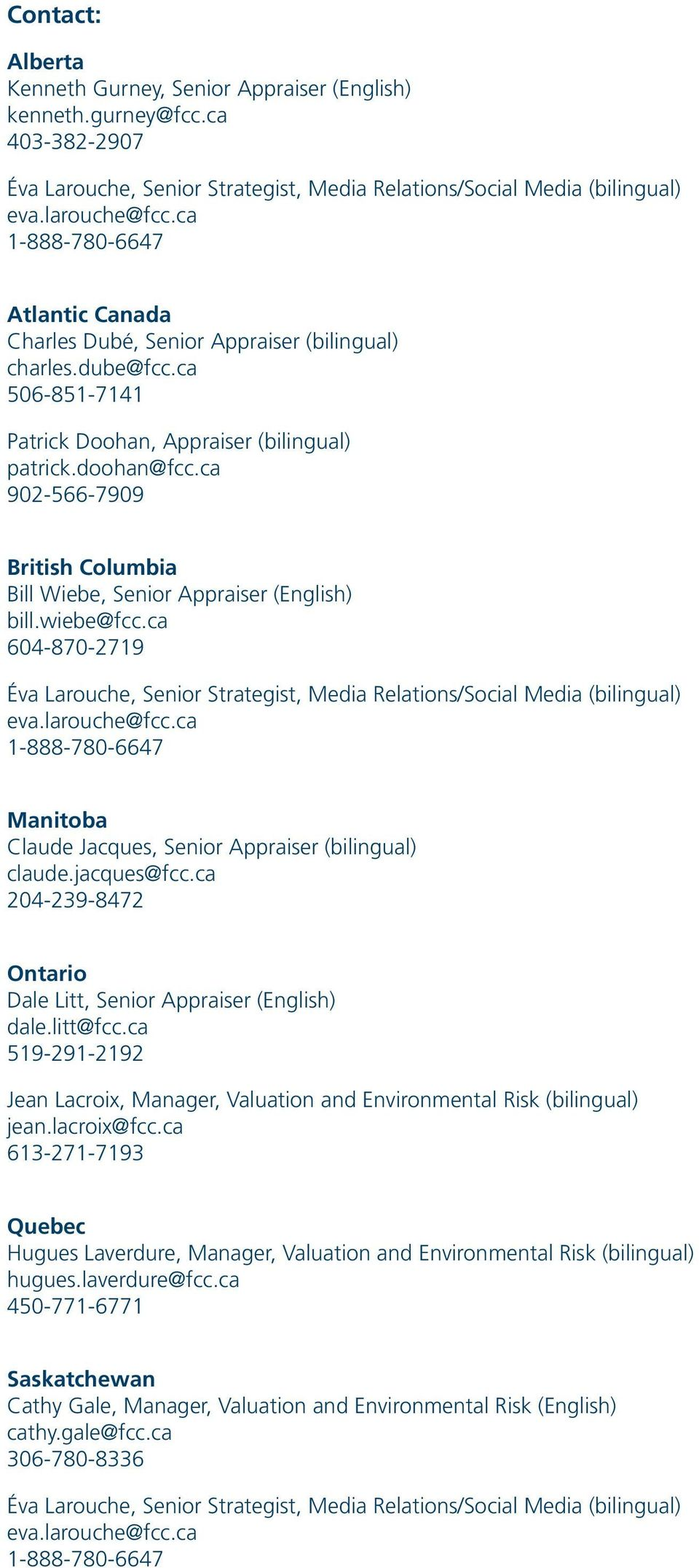 ca 902-566-7909 British Columbia Bill Wiebe, Senior Appraiser (English) bill.wiebe@fcc.ca 604-870-2719 Éva Larouche, Senior Strategist, Media Relations/Social Media (bilingual) eva.larouche@fcc.