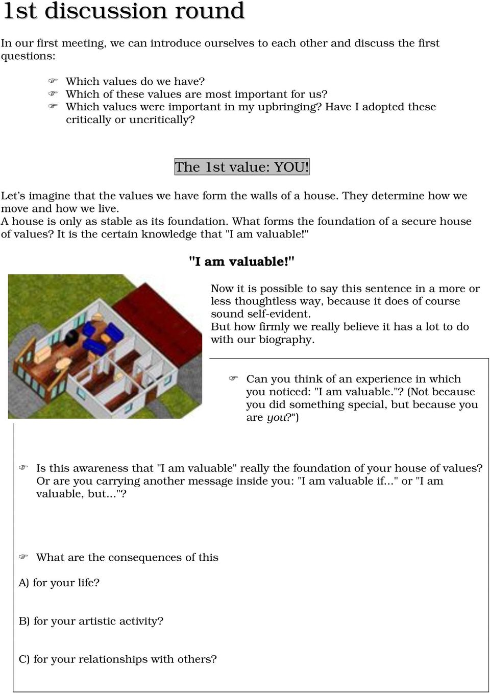 "They determine how we move and how we live. A house is only as stable as its foundation. What forms the foundation of a secure house of values? It is the certain knowledge that ""I am valuable!"