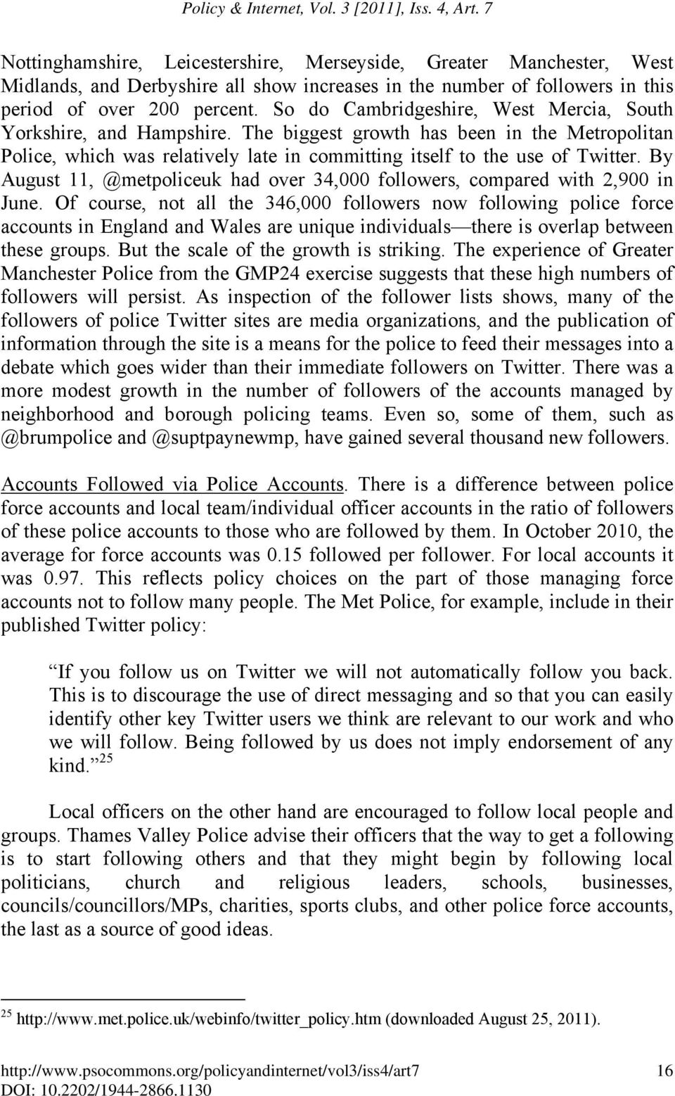 So do Cambridgeshire, West Mercia, South Yorkshire, and Hampshire. The biggest growth has been in the Metropolitan Police, which was relatively late in committing itself to the use of Twitter.