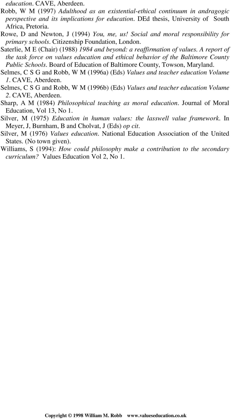 Saterlie, M E (Chair) (1988) 1984 and beyond: a reaffirmation of values. A report of the task force on values education and ethical behavior of the Baltimore County Public Schools.