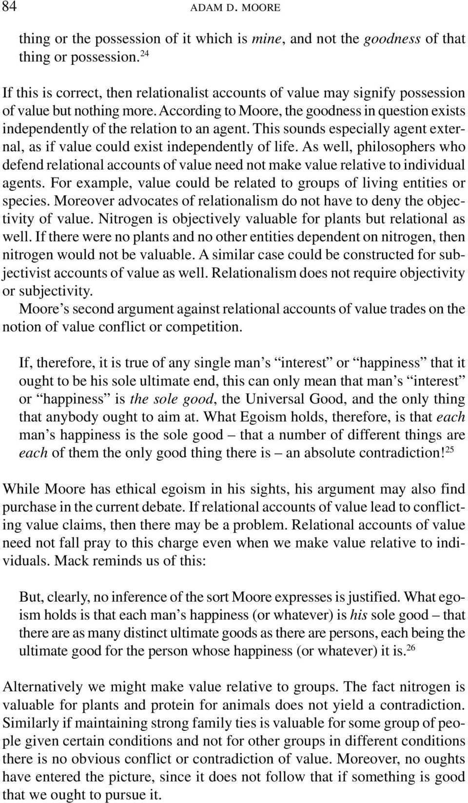According to Moore, the goodness in question exists independently of the relation to an agent. This sounds especially agent external, as if value could exist independently of life.