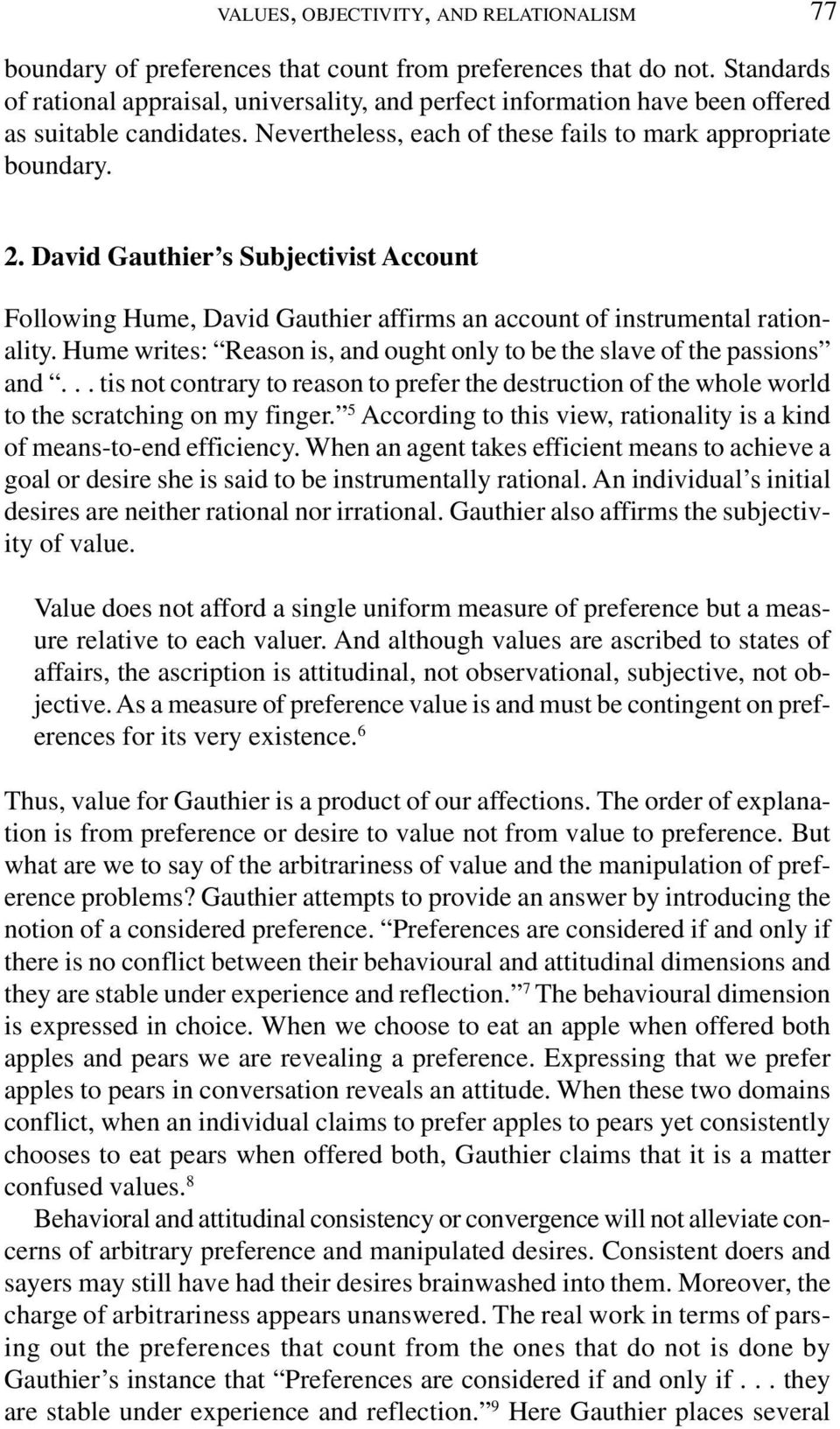 David Gauthier s Subjectivist Account Following Hume, David Gauthier affirms an account of instrumental rationality. Hume writes: Reason is, and ought only to be the slave of the passions and.
