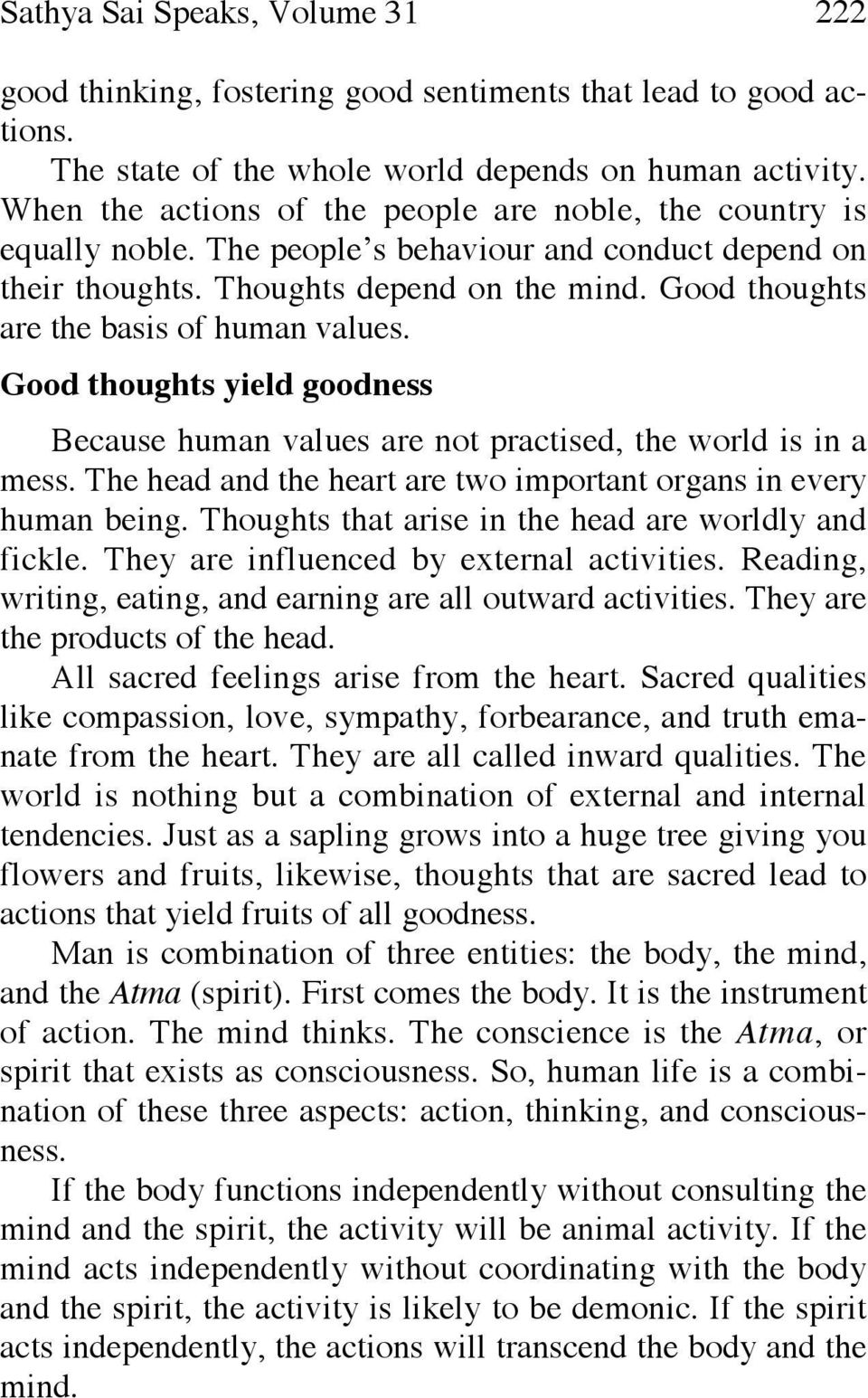 Good thoughts are the basis of human values. Good thoughts yield goodness Because human values are not practised, the world is in a mess.