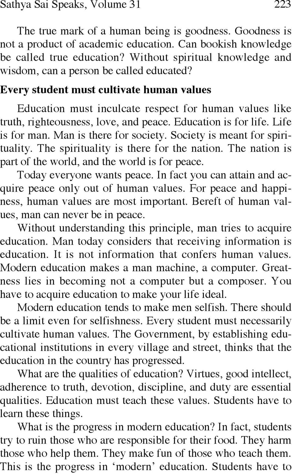 Every student must cultivate human values Education must inculcate respect for human values like truth, righteousness, love, and peace. Education is for life. Life is for man.