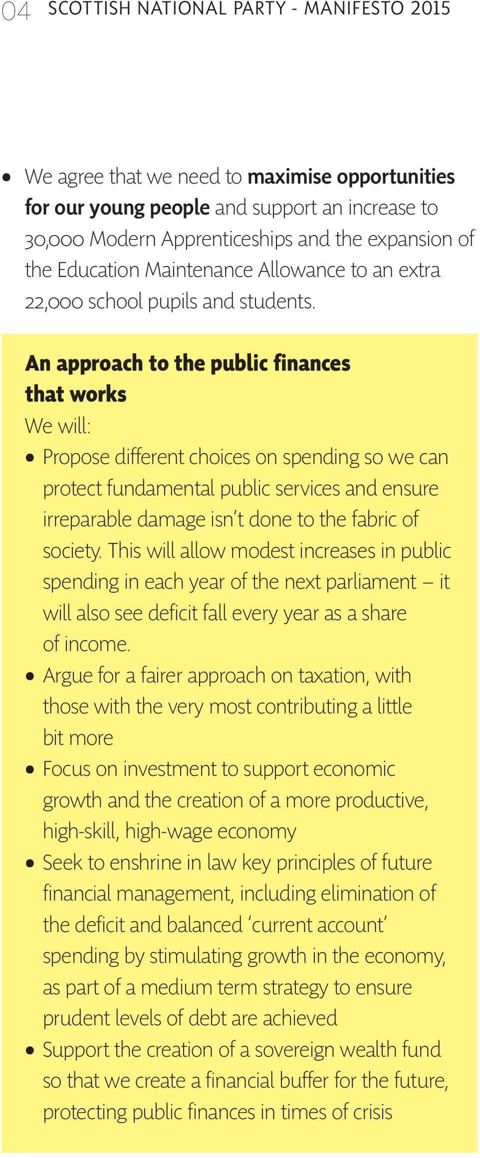 An approach to the public finances that works We will: Propose different choices on spending so we can protect fundamental public services and ensure irreparable damage isn t done to the fabric of