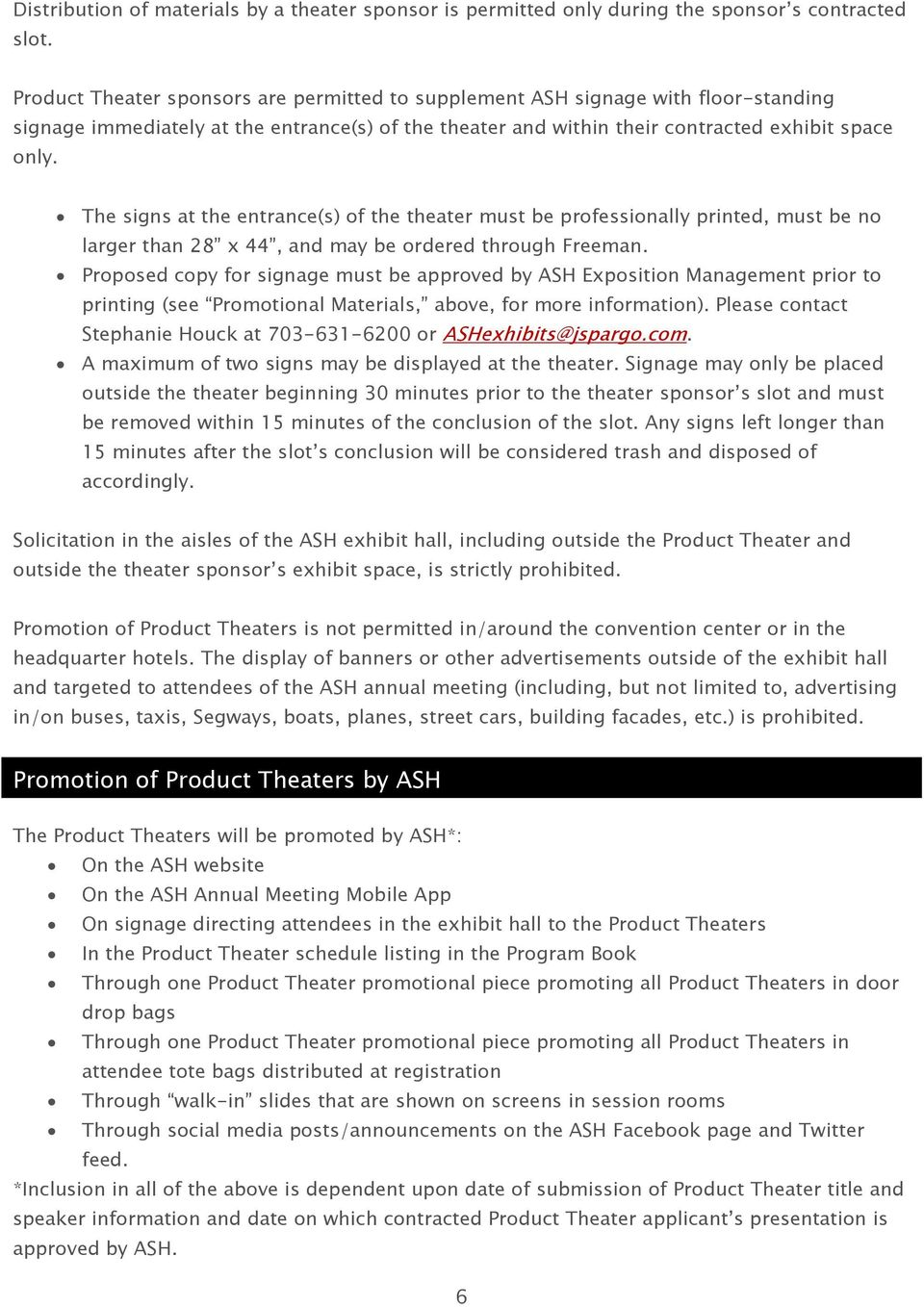The signs at the entrance(s) of the theater must be professionally printed, must be no larger than 28 x 44, and may be ordered through Freeman.