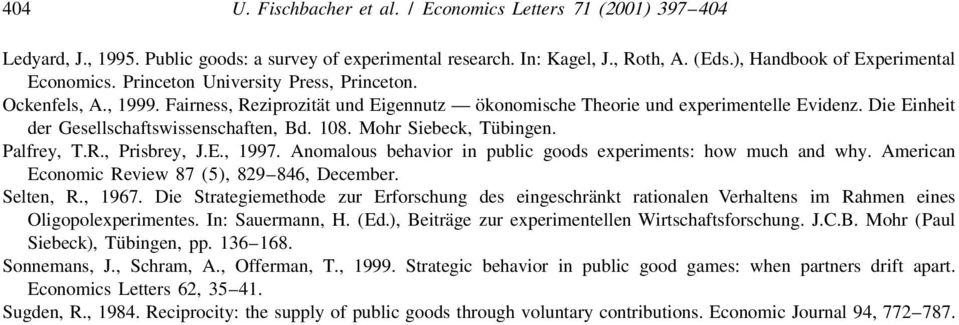 Mohr Siebeck, Tubingen. Palfrey, T.R., Prisbrey, J.E., 1997. Anomalous behavior in public goods experiments: how much and why. American Economic Review 87 (5), 829 846, December. Selten, R., 1967.