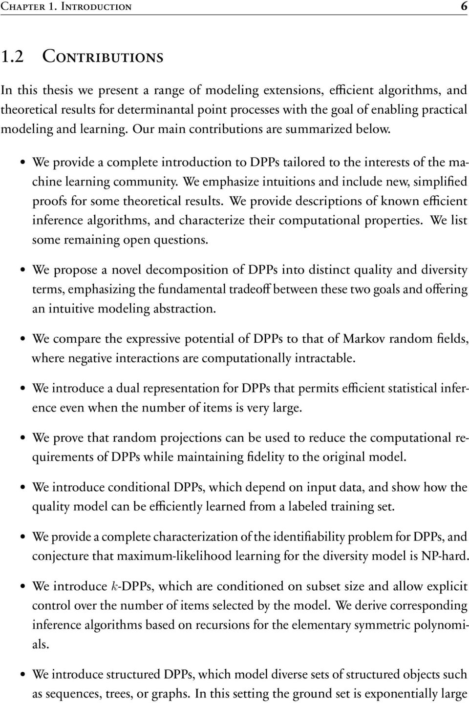 and learning. Our main contributions are summarized below. We provide a complete introduction to DPPs tailored to the interests of the machine learning community.