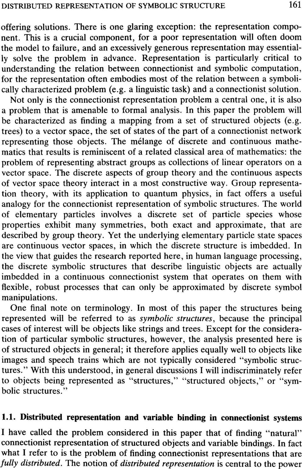 Representation is particularly critical to understanding the relation between connectionist and symbolic computation, for the representation often embodies most of the relation between a symbolically