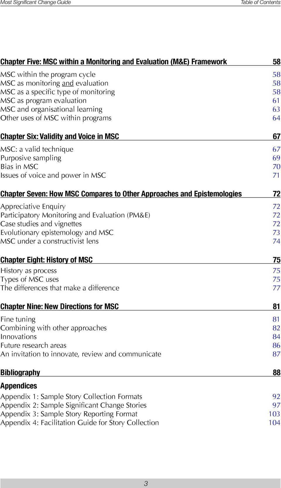 MSC 70 Issues of voice and power in MSC 71 Chapter Seven: How MSC Compares to Other Approaches and Epistemologies 72 Appreciative Enquiry 72 Participatory Monitoring and Evaluation (PM&E) 72 Case