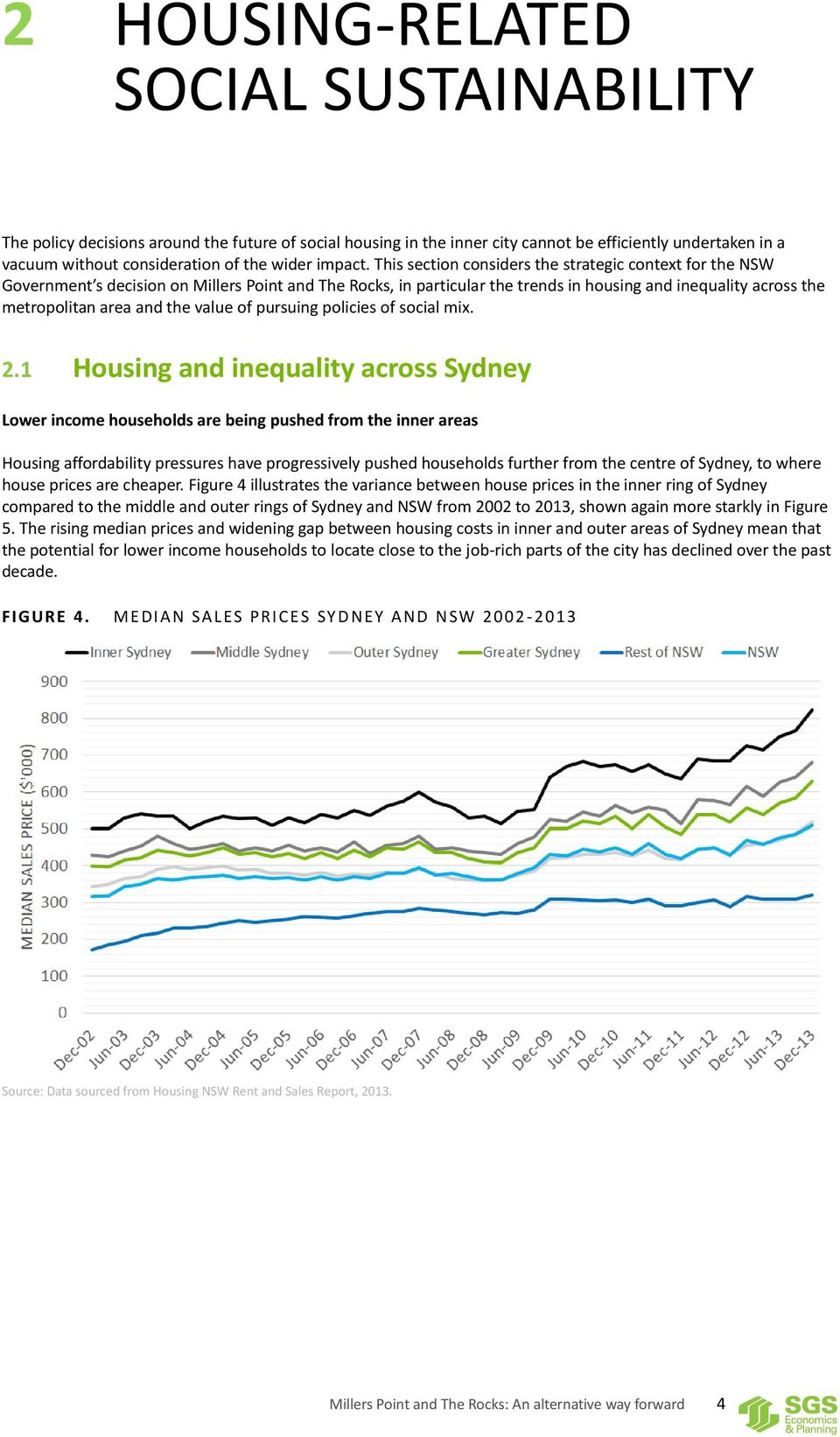 This section considers the strategic context for the NSW Government s decision on Millers Point and The Rocks, in particular the trends in housing and inequality across the metropolitan area and the