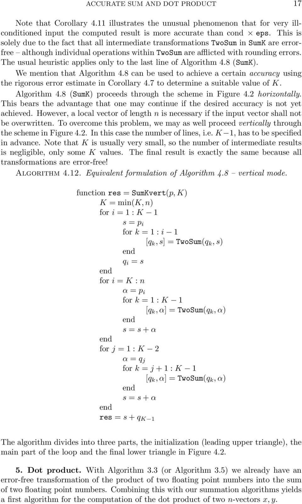 The usual heuristic applies only to the last line of Algorithm 4.8 (SumK). We mention that Algorithm 4.8 can be used to achieve a certain accuracy using the rigorous error estimate in Corollary 4.