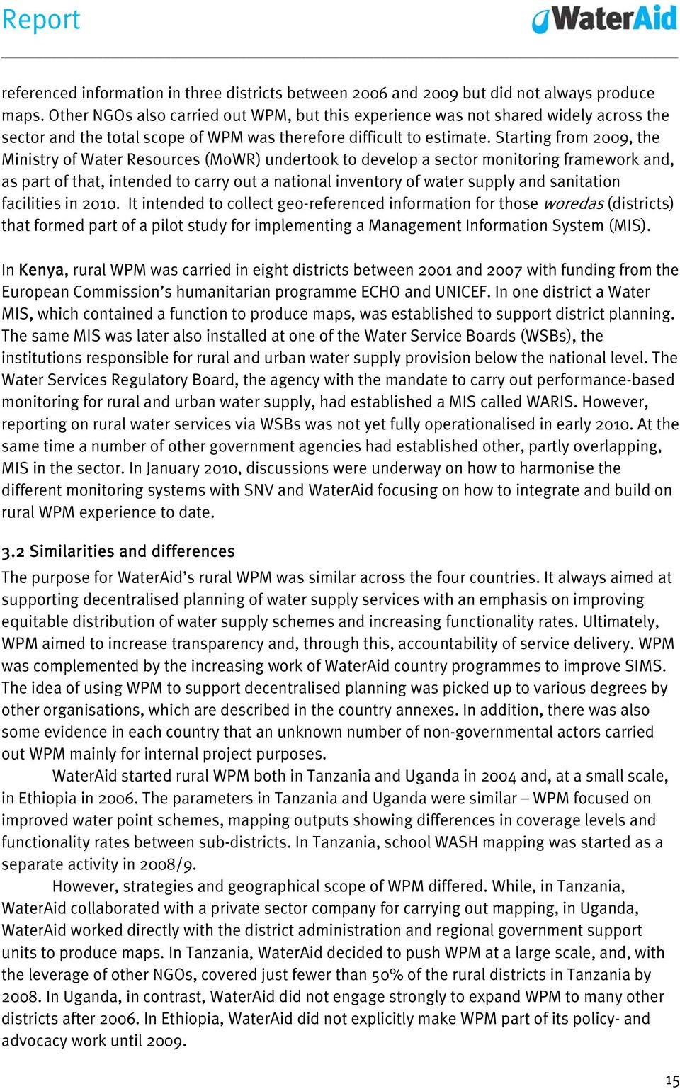 Starting from 2009, the Ministry of Water Resources (MoWR) undertook to develop a sector monitoring framework and, as part of that, intended to carry out a national inventory of water supply and