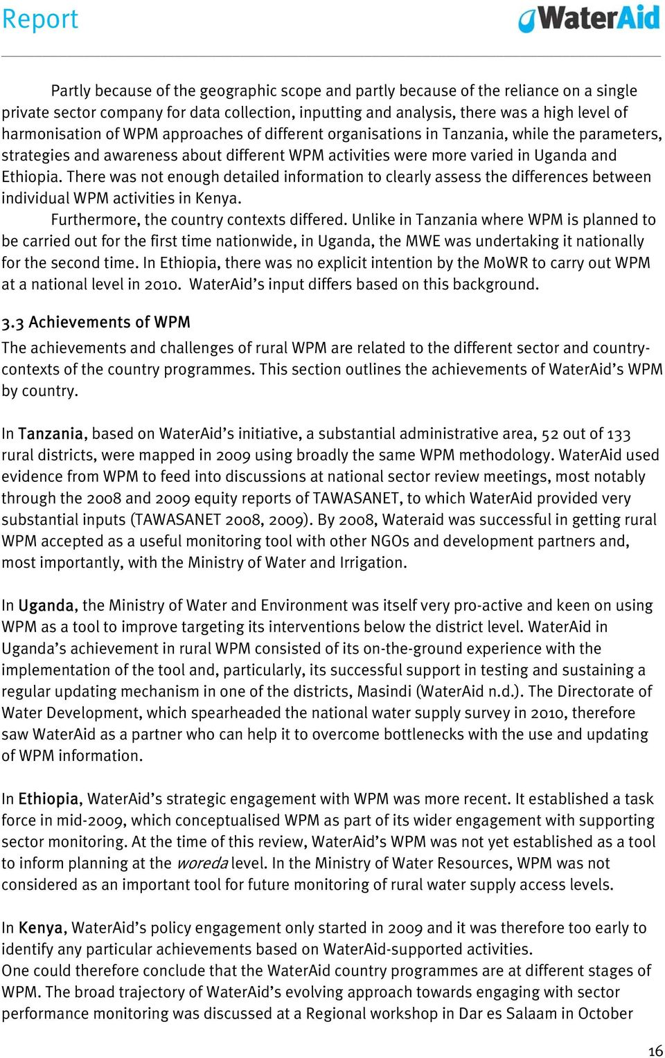 There was not enough detailed information to clearly assess the differences between individual WPM activities in Kenya. Furthermore, the country contexts differed.