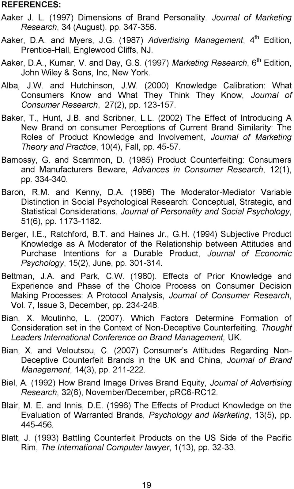 Alba, J.W. and Hutchinson, J.W. (2000) Knowledge Calibration: What Consumers Know and What They Think They Know, Journal of Consumer Research, 27(2), pp. 123-157. Baker, T., Hunt, J.B. and Scribner, L.
