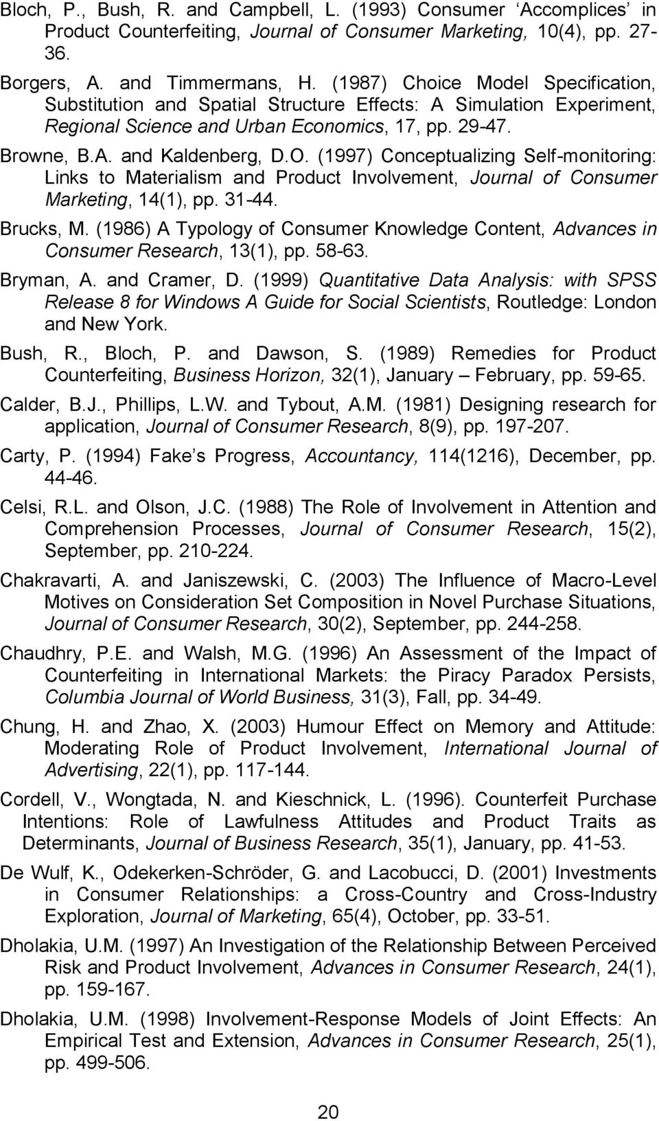 (1997) Conceptualizing Self-monitoring: Links to Materialism and Product Involvement, Journal of Consumer Marketing, 14(1), pp. 31-44. Brucks, M.