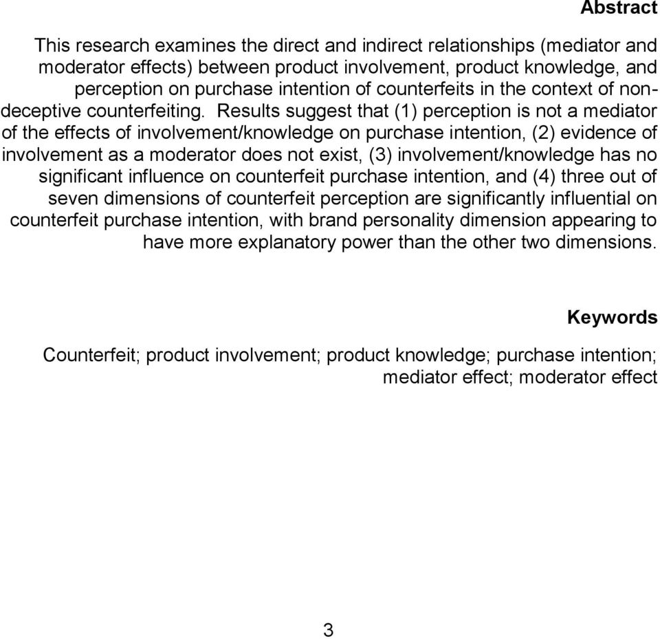 Results suggest that (1) perception is not a mediator of the effects of involvement/knowledge on purchase intention, (2) evidence of involvement as a moderator does not exist, (3)