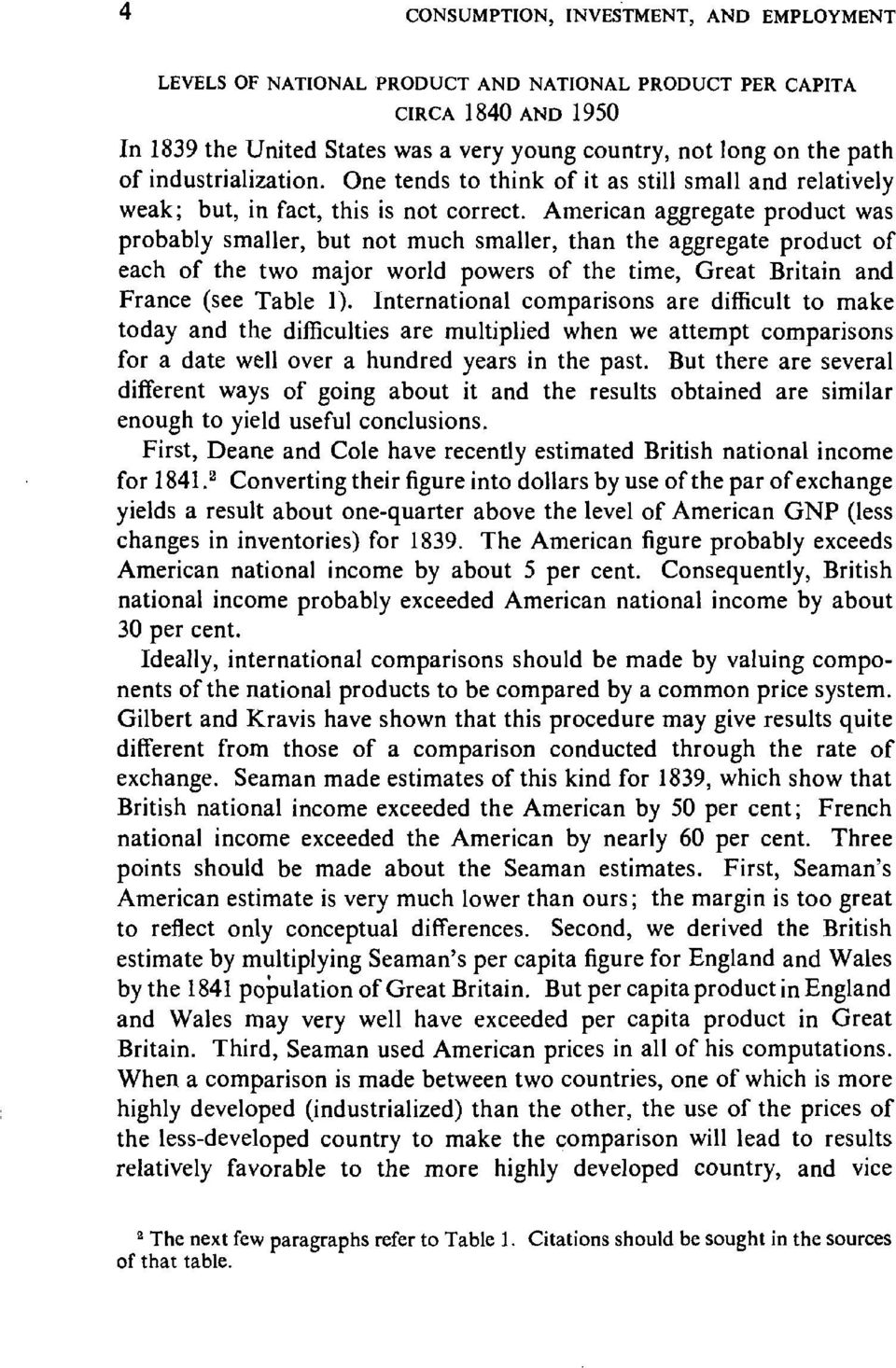 American aggregate product was probably smaller, but not much smaller, than the aggregate product of each of the two major world powers of the time, Great Britain and France (see Table 1).