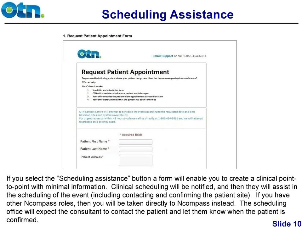 Clinical scheduling will be notified, and then they will assist in the scheduling of the event (including contacting and