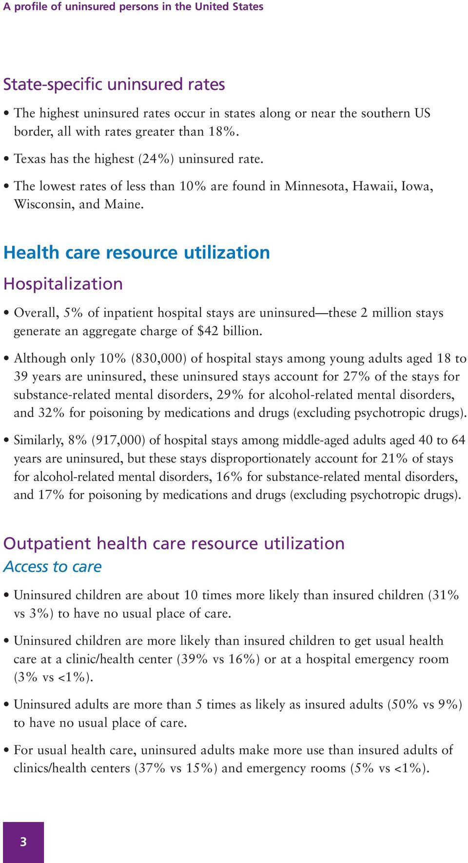 Health care resource utilization Hospitalization Overall, 5% of inpatient hospital stays are uninsured these 2 million stays generate an aggregate charge of $42 billion.