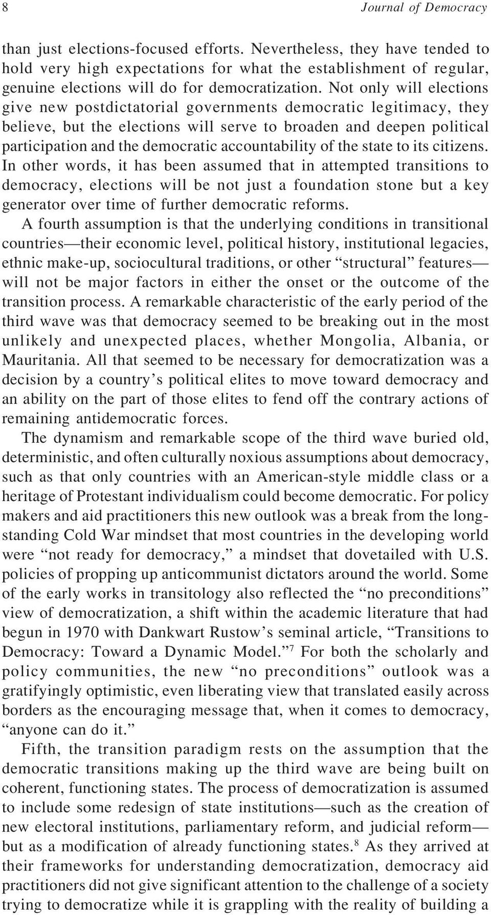 Not only will elections give new postdictatorial governments democratic legitimacy, they believe, but the elections will serve to broaden and deepen political participation and the democratic