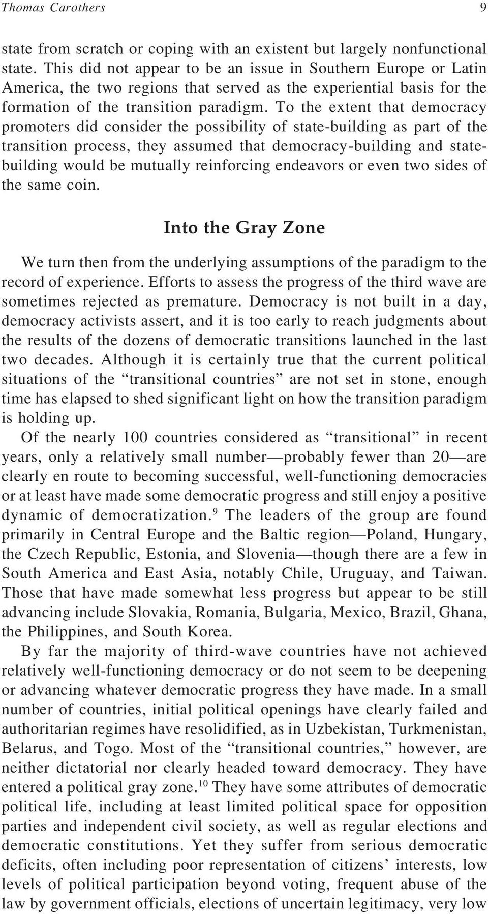 To the extent that democracy promoters did consider the possibility of state-building as part of the transition process, they assumed that democracy-building and statebuilding would be mutually