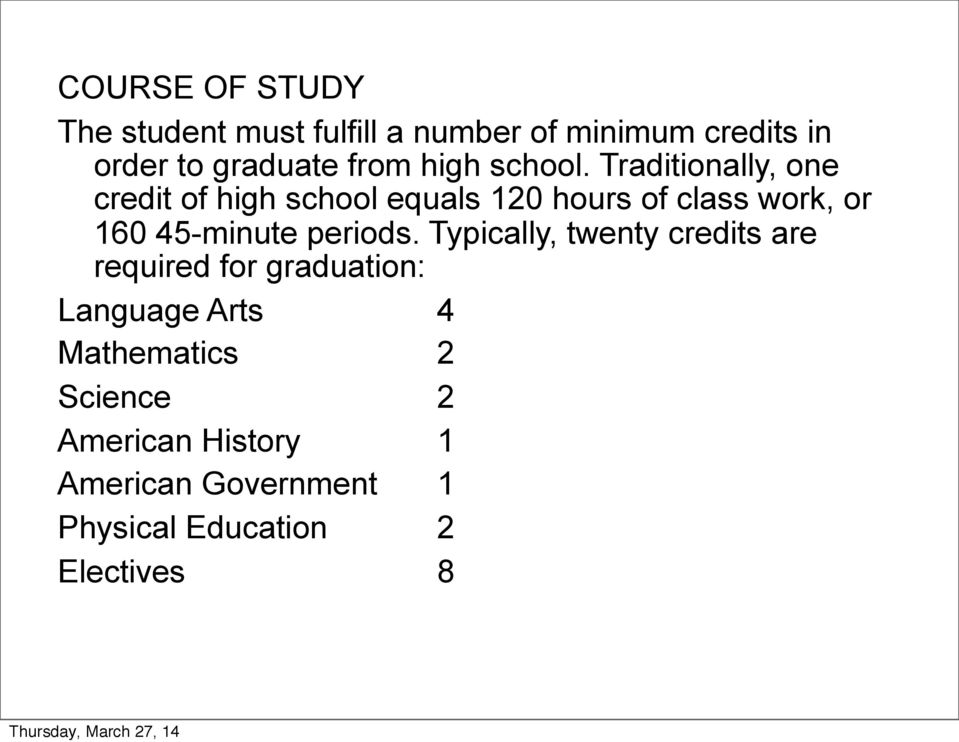 Traditionally, one credit of high school equals 120 hours of class work, or 160 45-minute