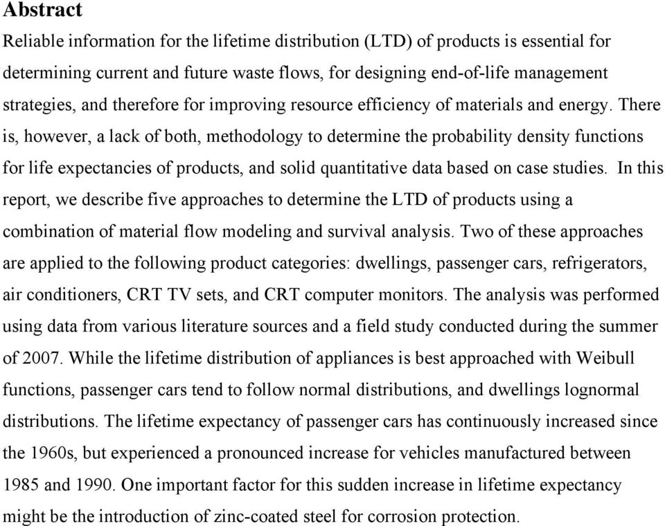 There is, however, a lack of both, methodology to determine the probability density functions for life expectancies of products, and solid quantitative data based on case studies.