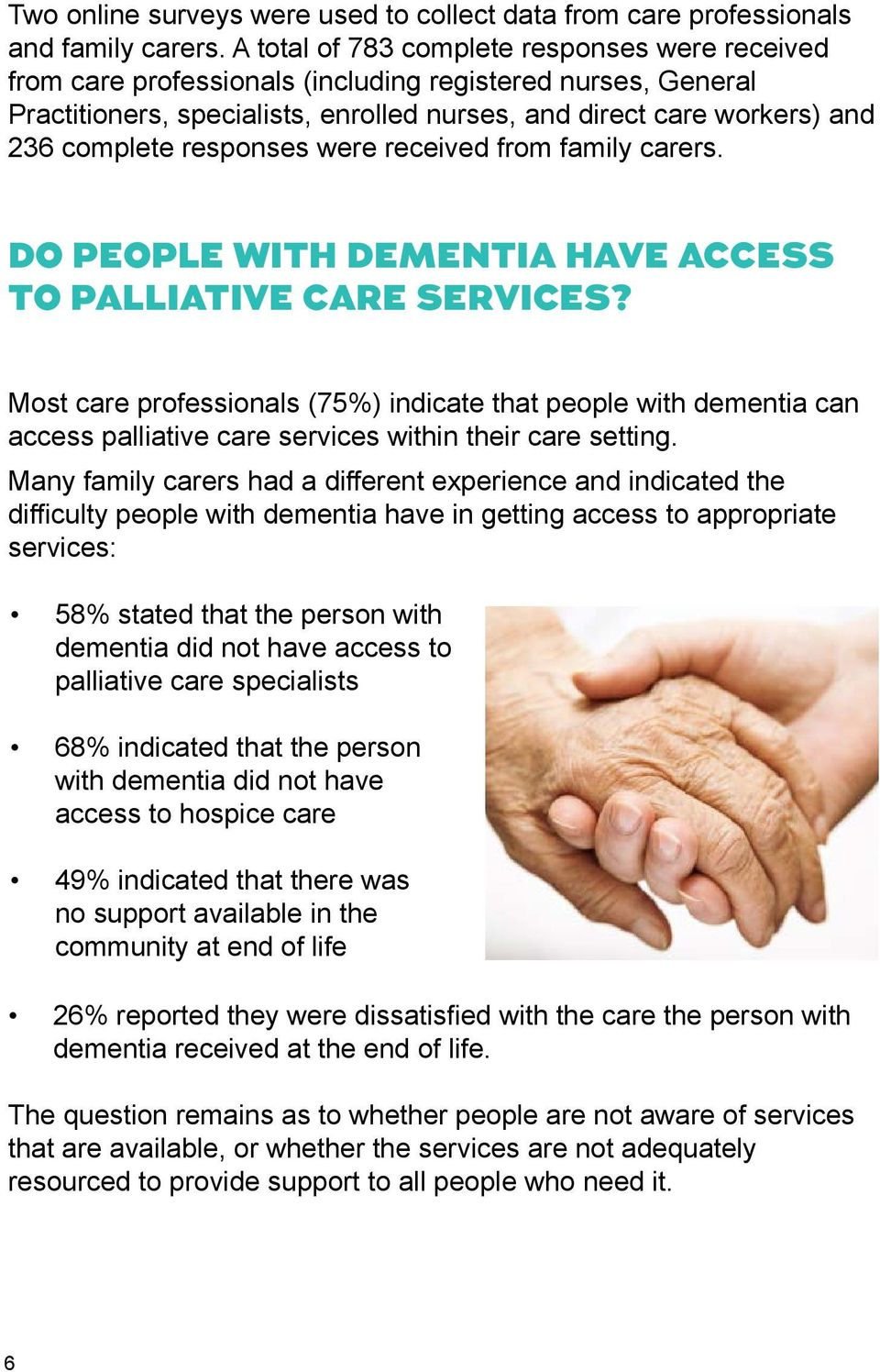 responses were received from family carers. DO PEOPLE WITH DEMENTIA HAVE ACCESS TO PALLIATIVE CARE SERVICES?