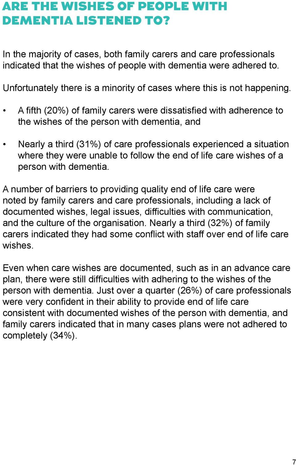 A fifth (20%) of family carers were dissatisfied with adherence to the wishes of the person with dementia, and Nearly a third (31%) of care professionals experienced a situation where they were