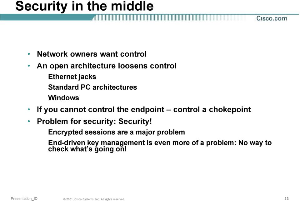 control a chokepoint Problem for security: Security!