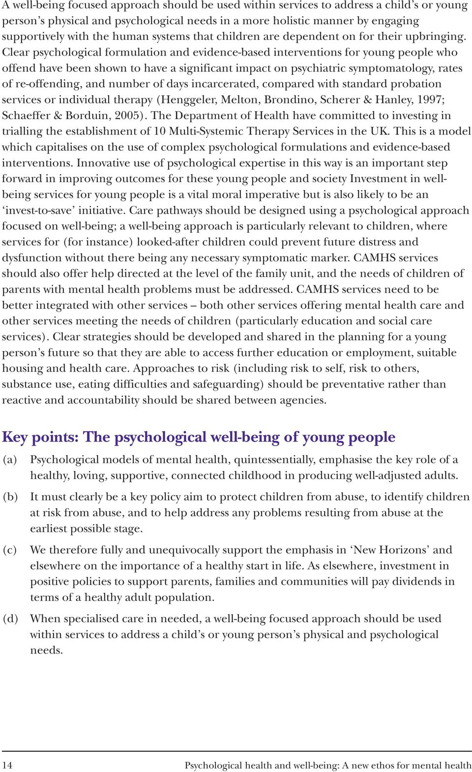 Clear psychological formulation and evidence-based interventions for young people who offend have been shown to have a significant impact on psychiatric symptomatology, rates of re-offending, and