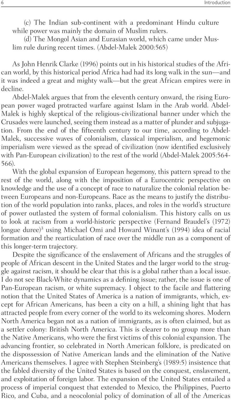 (Abdel- Malek 2000:565) As John Henrik Clarke (1996) points out in his historical studies of the African world, by this historical period Africa had had its long walk in the sun and it was indeed a