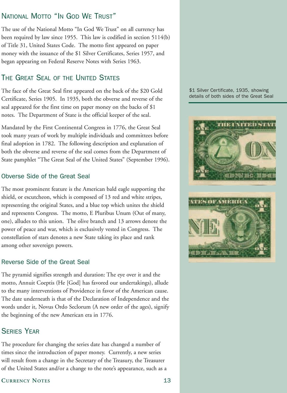 The motto first appeared on paper money with the issuance of the $1 Silver Certificates, Series 1957, and began appearing on Federal Reserve Notes with Series 1963.