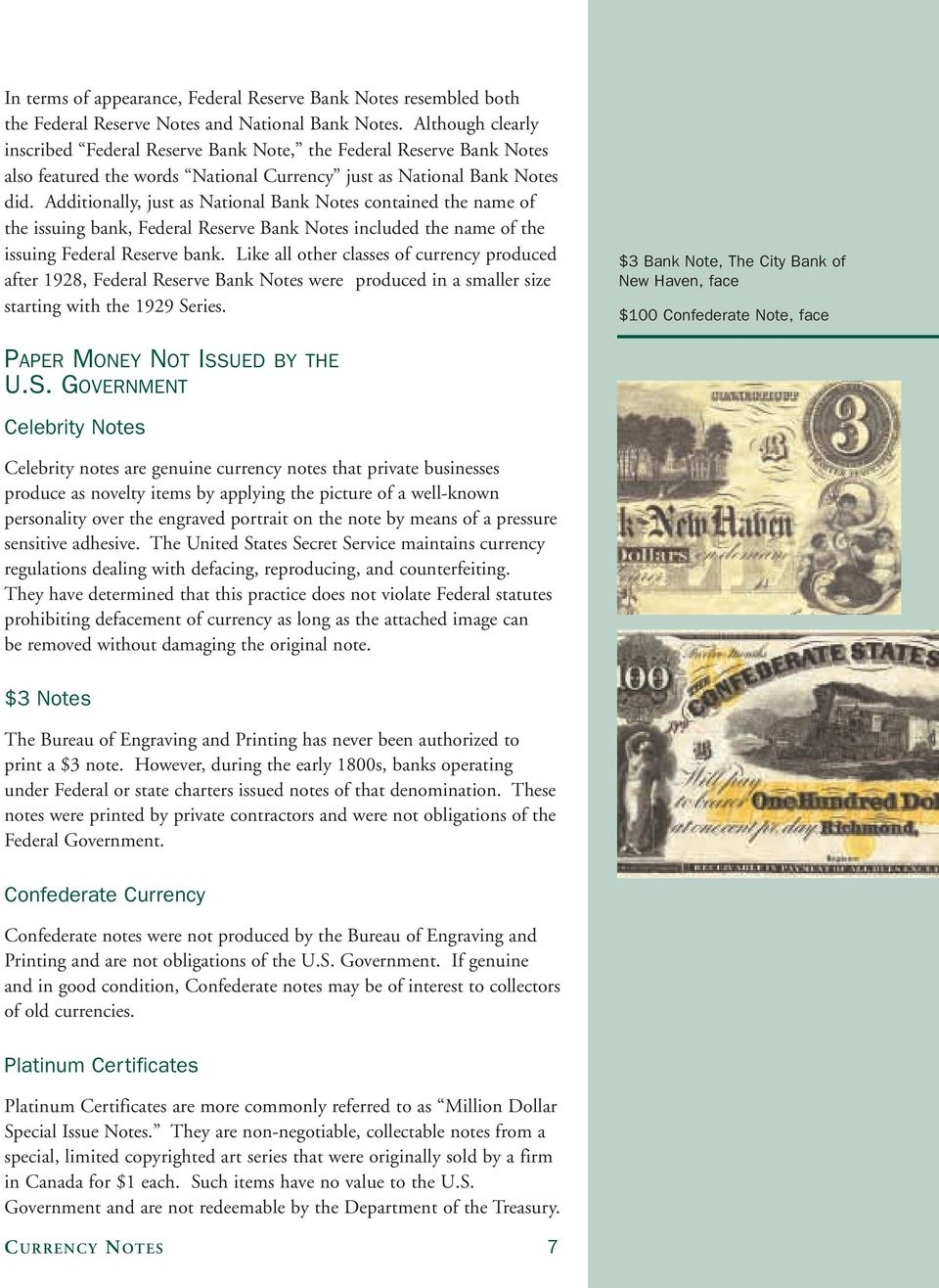 Additionally, just as National Bank Notes contained the name of the issuing bank, Federal Reserve Bank Notes included the name of the issuing Federal Reserve bank.