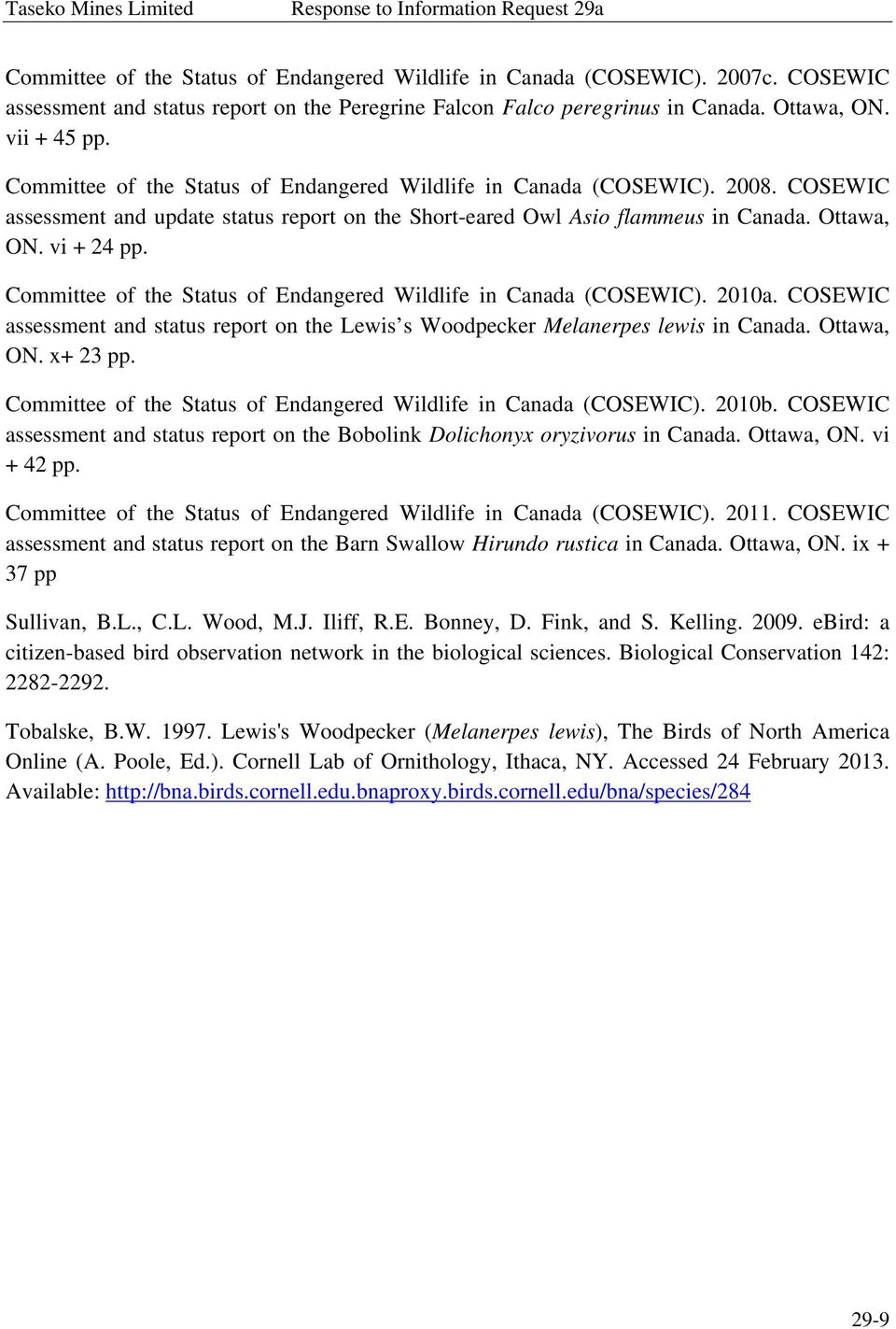 Ottawa, ON. vi + 24 pp. Committee of the Status of Endangered Wildlife in Canada (COSEWIC). 2010a. COSEWIC assessment and status report on the Lewis s Woodpecker Melanerpes lewis in Canada.