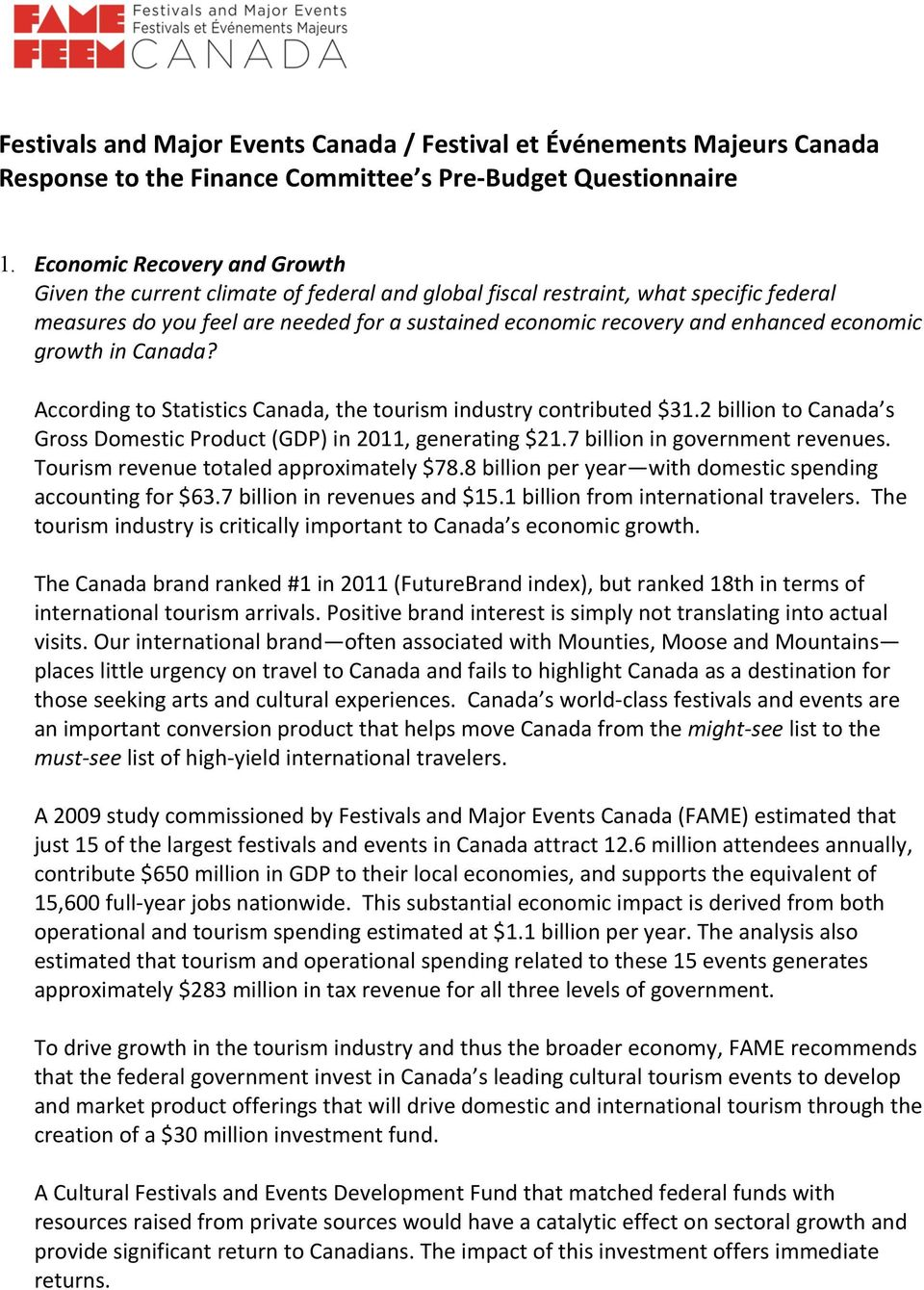 economic growth in Canada? According to Statistics Canada, the tourism industry contributed $31.2 billion to Canada s Gross Domestic Product (GDP) in 2011, generating $21.
