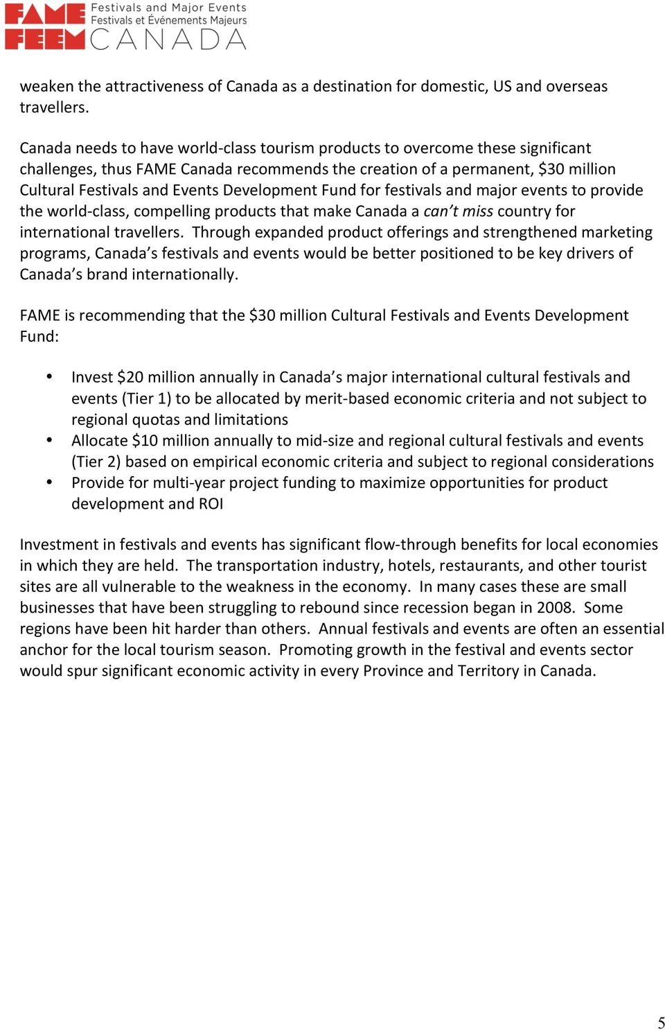 Development Fund for festivals and major events to provide the world- class, compelling products that make Canada a can t miss country for international travellers.