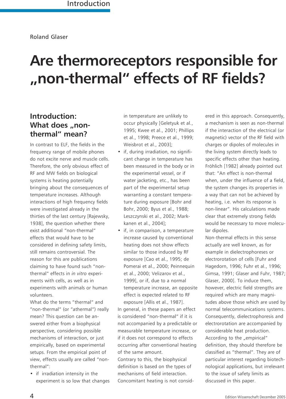 Therefore, the only obvious effect of RF and MW fields on biological systems is heating potentially bringing about the consequences of temperature increases.