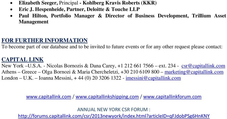 be invited to future events or for any other request please contact: CAPITAL LINK New York U.S.A. - Nicolas Bornozis & Dana Carey, +1 212 661 7566 ext. 234 - csr@capitallink.