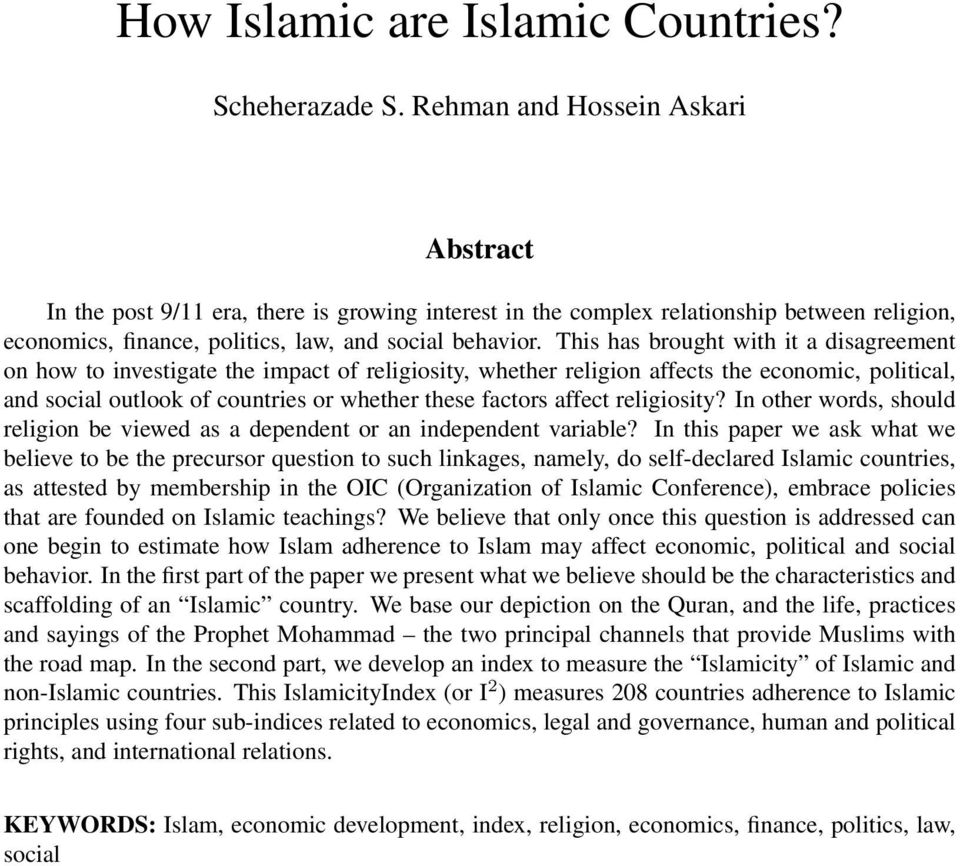 This has brought with it a disagreement on how to investigate the impact of religiosity, whether religion affects the economic, political, and social outlook of countries or whether these factors