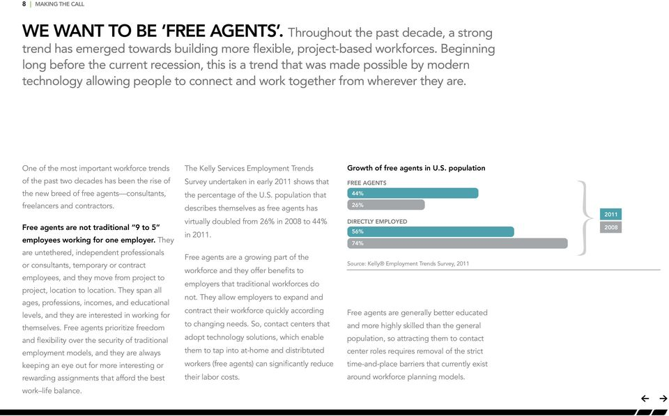One of the most important workforce trends The Kelly Services Employment Trends Growth of free agents in U.S. population of the past two decades has been the rise of the new breed of free agents consultants, freelancers and contractors.