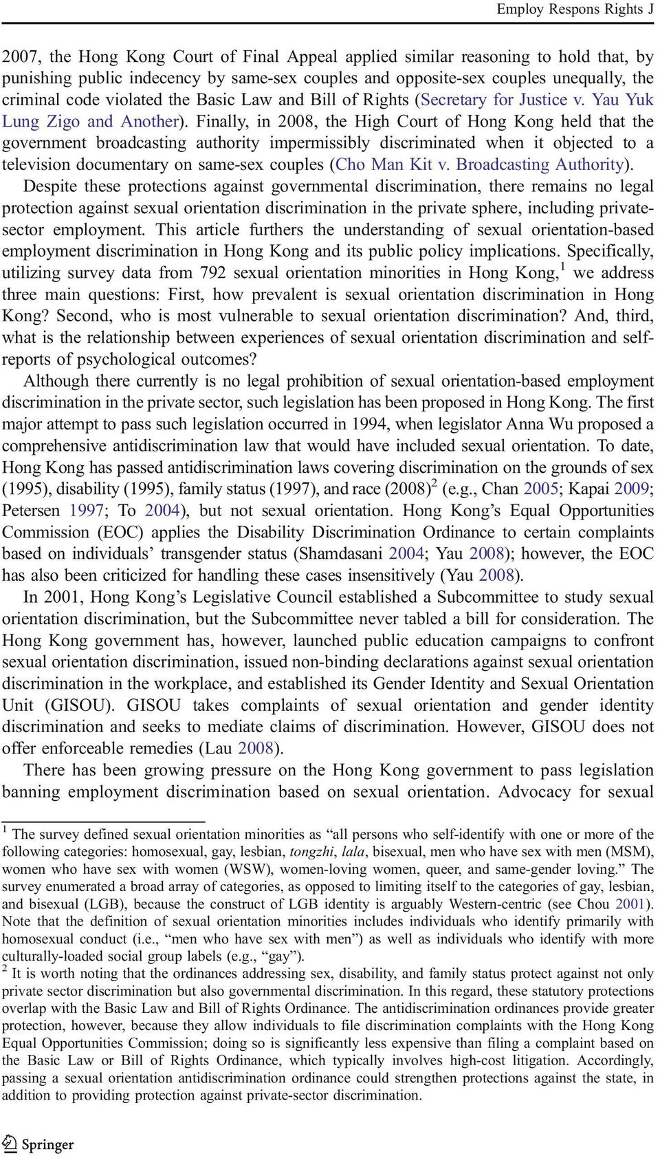 Finally, in 2008, the High Court of Hong Kong held that the government broadcasting authority impermissibly discriminated when it objected to a television documentary on same-sex couples (Cho Man Kit
