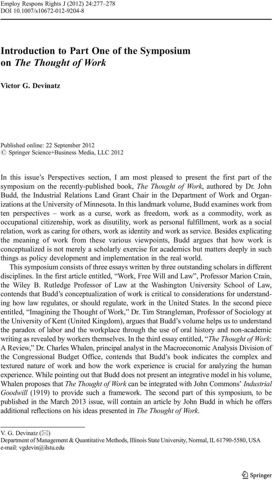 recently-published book, The Thought of Work, authored by Dr. John Budd, the Industrial Relations Land Grant Chair in the Department of Work and Organizations at the University of Minnesota.