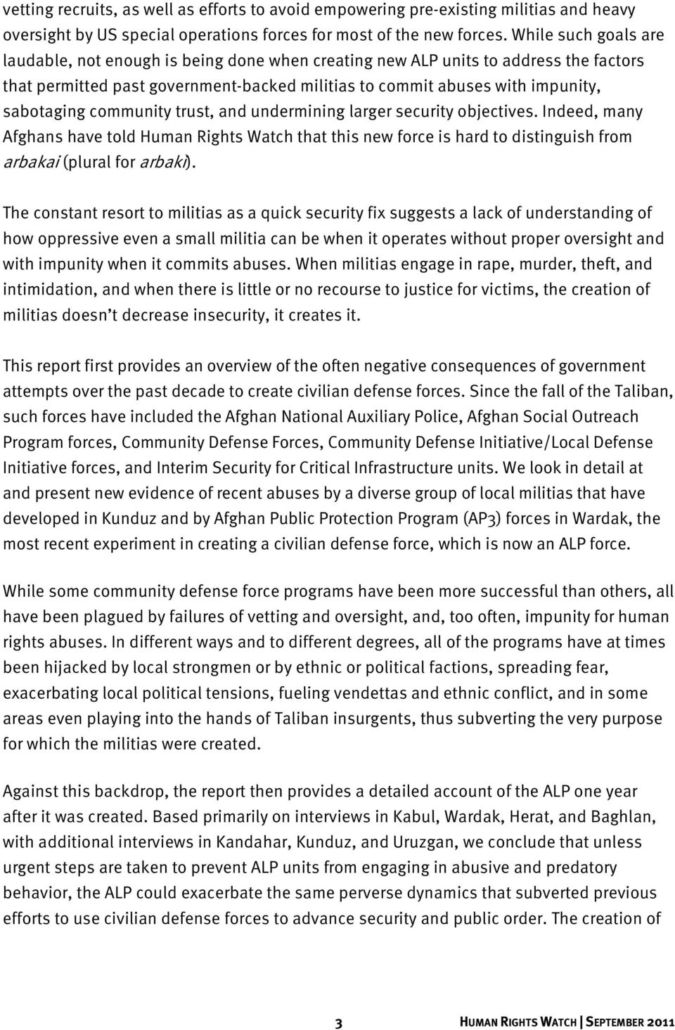 community trust, and undermining larger security objectives. Indeed, many Afghans have told Human Rights Watch that this new force is hard to distinguish from arbakai (plural for arbaki).
