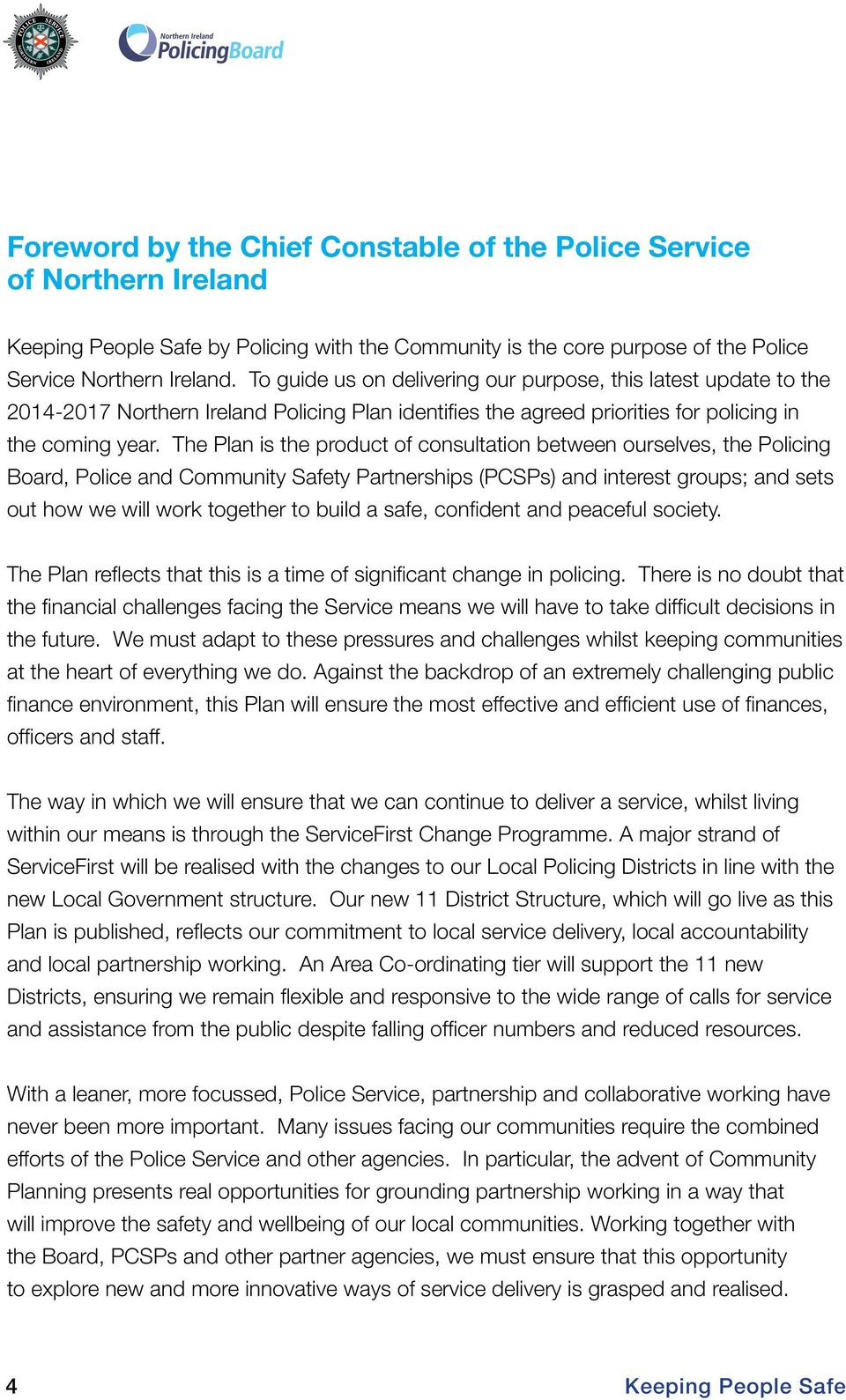 The Plan is the product of consultation between ourselves, the Policing Board, Police and Community Safety Partnerships (PCSPs) and interest groups; and sets out how we will work together to build a