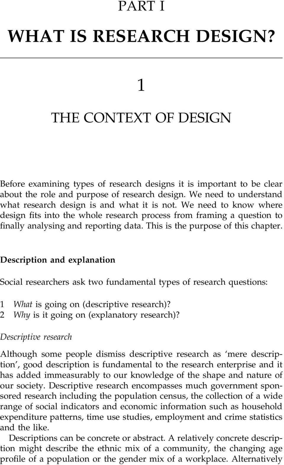 This is the purpose of this chapter. Description and explanation Social researchers ask two fundamental types of research questions: 1 What is going on (descriptive research)?