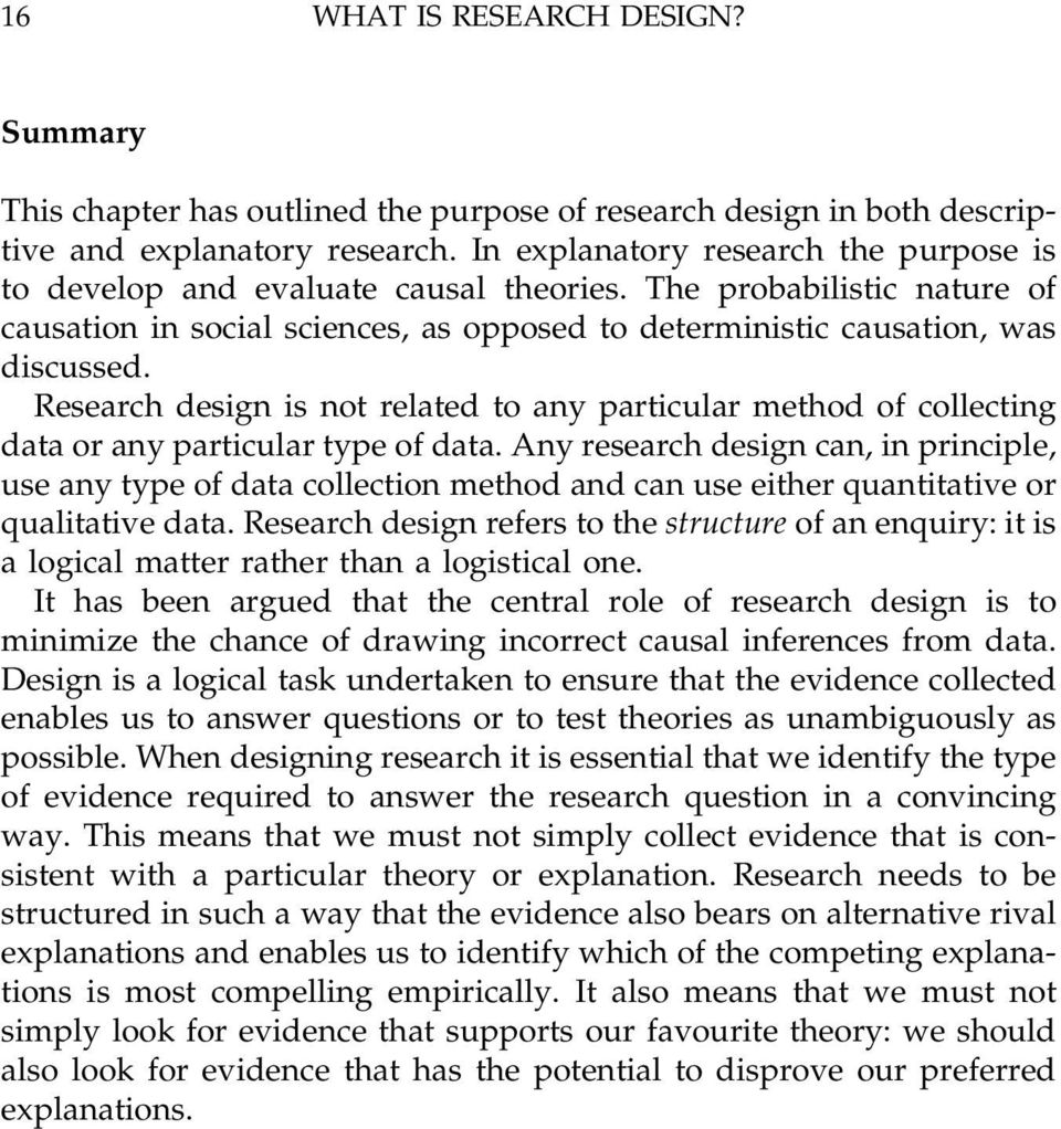 Research design is not related to any particular method of collecting data or any particular type of data.