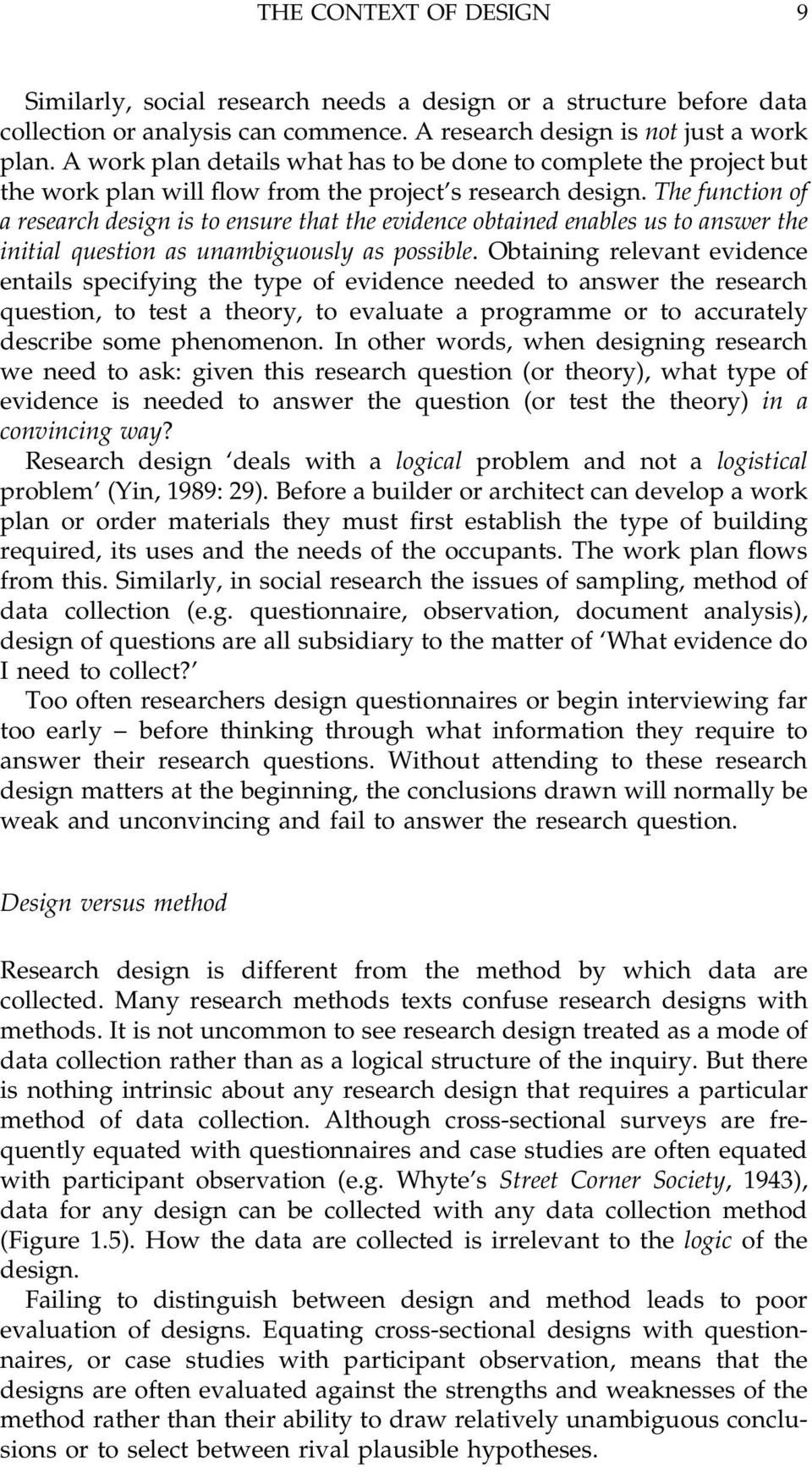The function of a research design is to ensure that the evidence obtained enables us to answer the initial question as unambiguously as possible.